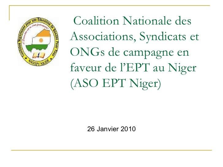 Coalition Nationale des Associations, Syndicats et ONGs de campagne en faveur de l'EPT au Niger (ASO EPT Niger) <ul><li>26...
