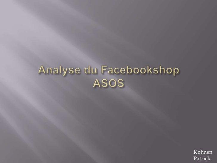 Analyse du FacebookshopASOS<br />Kohnen<br />Patrick<br />