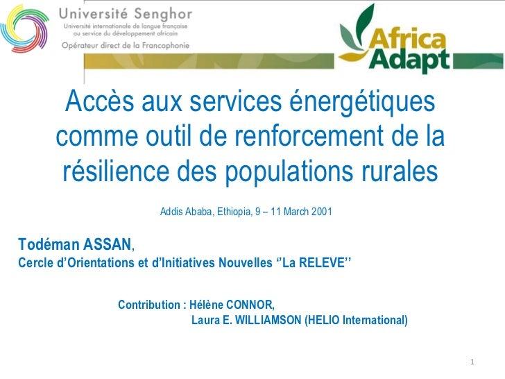 Accès aux services énergétiques comme outil de renforcement de la résilience des populations rurales Todéman ASSAN ,  Cerc...
