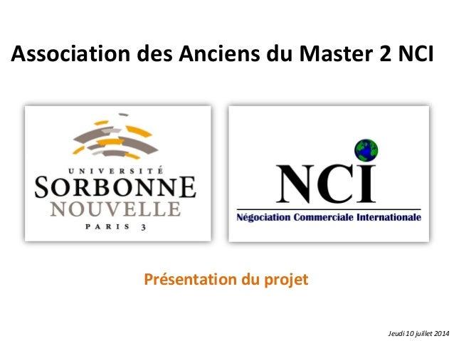 Association des Anciens du Master 2 NCI Jeudi 10 juillet 2014 Présentation du projet