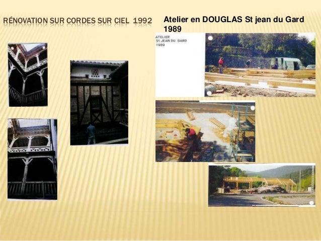 RÉNOVATION SUR CORDES SUR CIEL 1992   Atelier en DOUGLAS St jean du Gard                                      1989