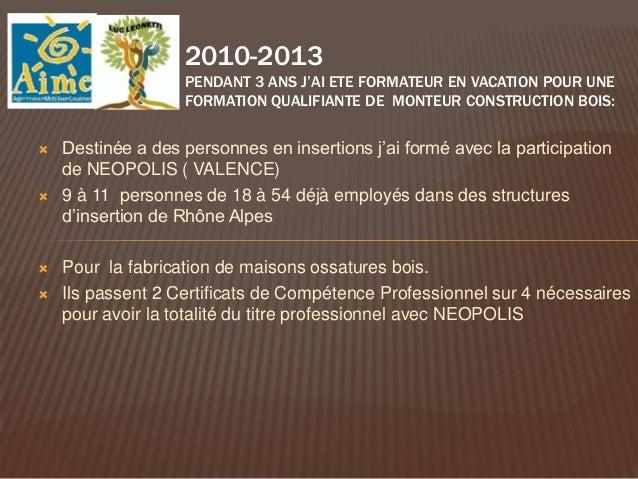 FORMATION OSSATURE BOIS: 2011- 2012Destinée à des personnes en insertion pendant 12 semaines avec laparticipation de NEOPO...