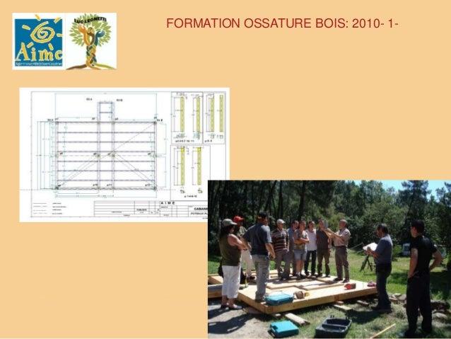 FORMATION OSSATURE BOIS 2011-2012 : 1                         Monteur Construction Bois .CABANE D'ACCUEIL