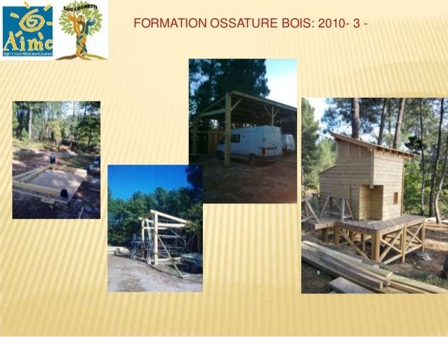 FORMATION OSSATURE BOIS 2011-2012 : 2                            Monteur Construction Bois .NOUVEAU BUREAU DE AIME