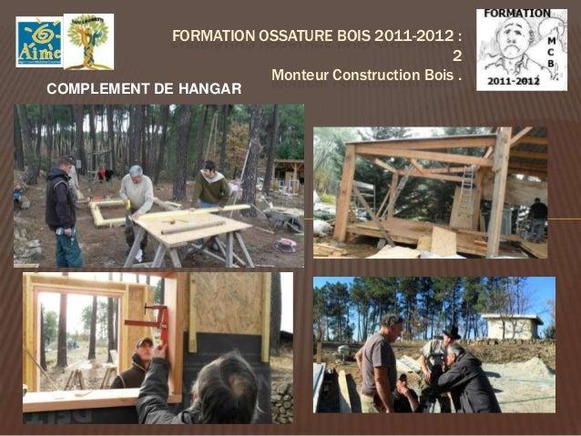 FORMATION OSSATURE BOIS 2012-2013 : 2                            Monteur Construction Bois .Travail sur la cabane d'exercice