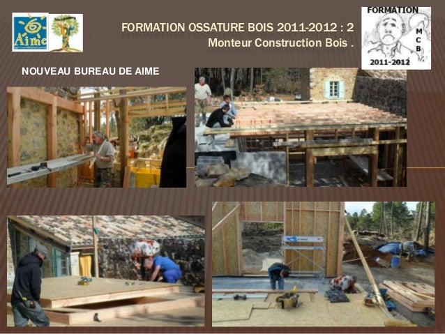 FORMATION OSSATURE BOIS 2012-2013 : 3                            Monteur Construction Bois .Travail sur la cabane d'exercice