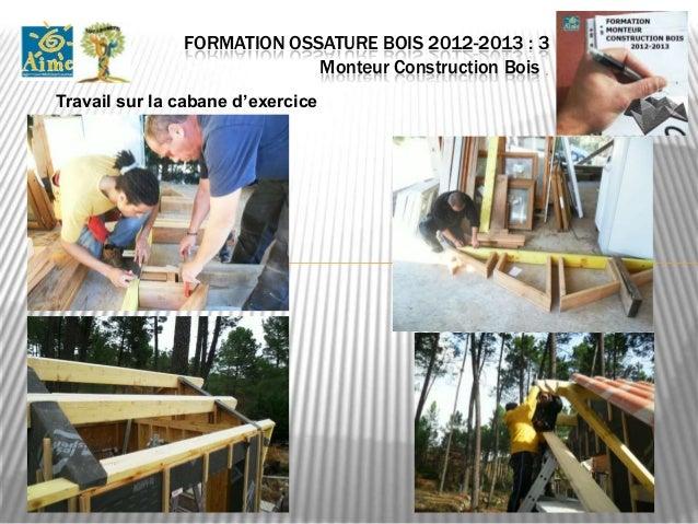 FORMATION OSSATURE BOIS 2012-2013 : 9             Monteur Construction Bois .