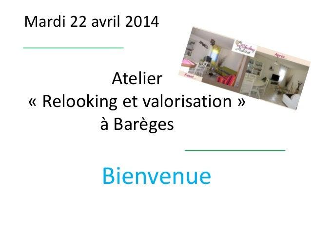 Mardi 22 avril 2014 Bienvenue Atelier « Relooking et valorisation » à Barèges