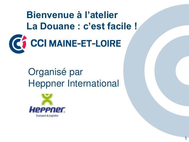 Bienvenue à l'atelier La Douane : c'est facile ! 1 Organisé par Heppner International