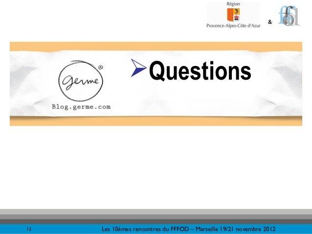 &              Questions12   Les 10èmes rencontres du FFFOD – Marseille 19/21 novembre 2012