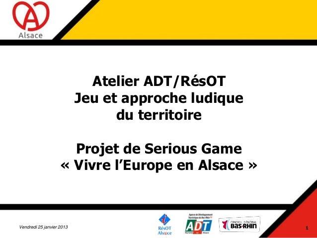 Atelier ADT/RésOT                           Jeu et approche ludique                                 du territoire         ...