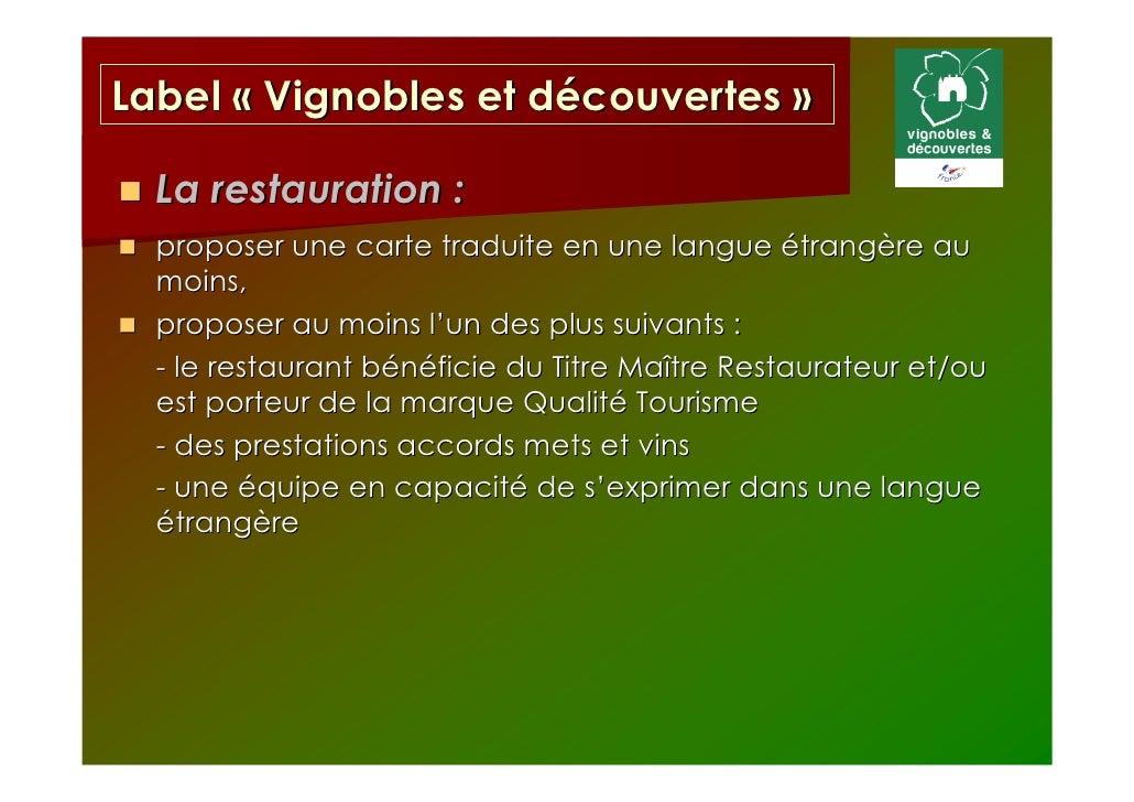 Label « Vignobles et découvertes »  La restauration :  proposer une carte traduite en une langue étrangère au  moins,  pro...