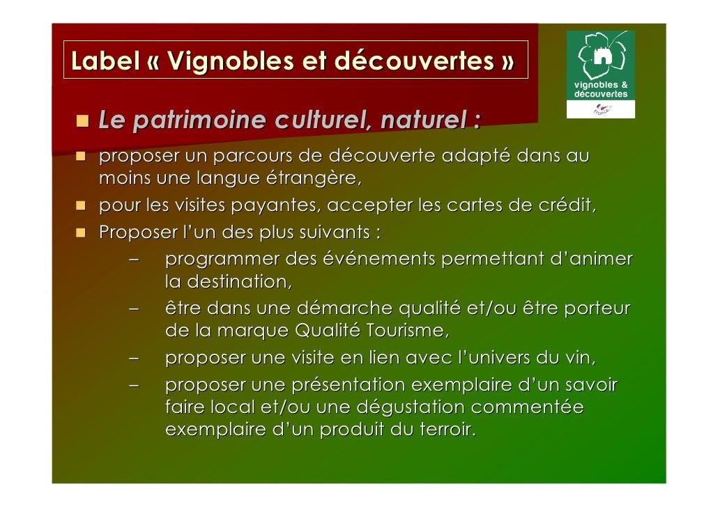 Label « Vignobles et découvertes »  Le patrimoine culturel, naturel :  proposer un parcours de découverte adapté dans au  ...