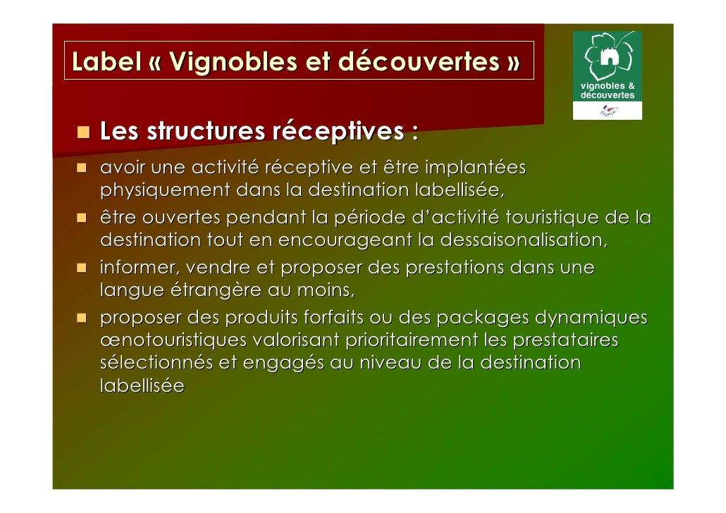 Label « Vignobles et découvertes »  Les structures réceptives :  avoir une activité réceptive et être implantées  physique...