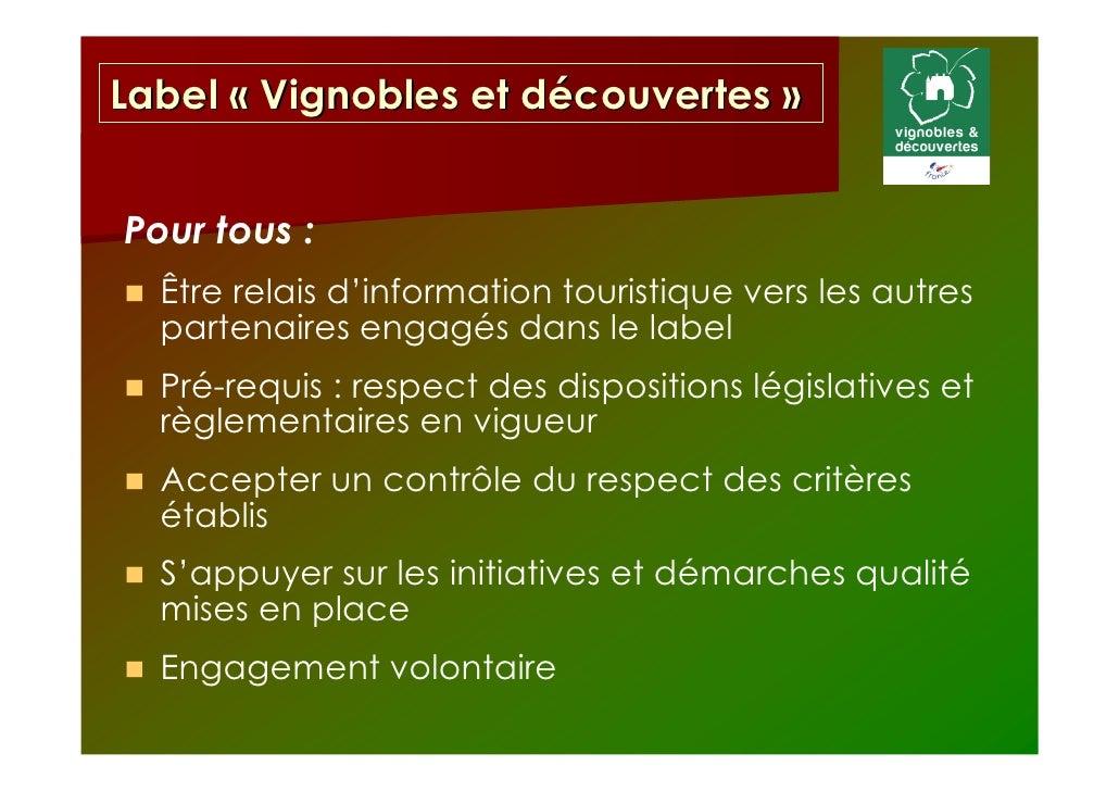 Label « Vignobles et découvertes »Pour tous :  Être relais d'information touristique vers les autres  partenaires engagés ...