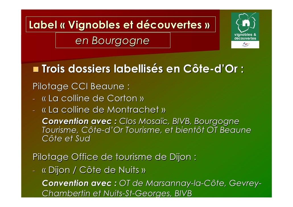 Label « Vignobles et découvertes »         en Bourgogne  Trois dossiers labellisés en Côte-d'Or :Pilotage CCI Beaune :- « ...