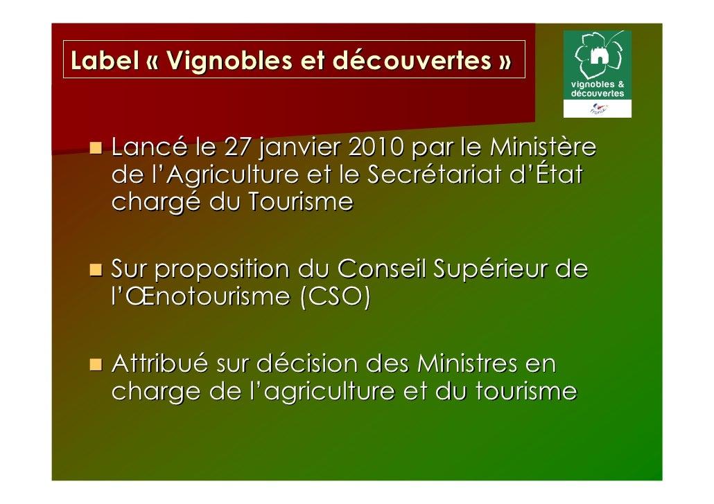 Label « Vignobles et découvertes »   Lancé le 27 janvier 2010 par le Ministère   de l'Agriculture et le Secrétariat d'État...