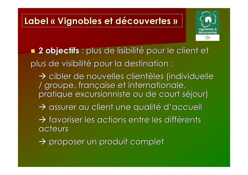 Label « Vignobles et découvertes »   2 objectifs : plus de lisibilité pour le client et plus de visibilité pour la destina...