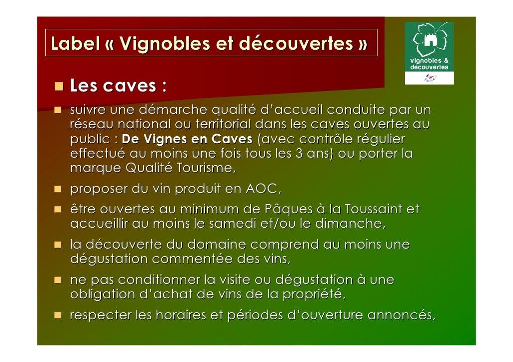 Label « Vignobles et découvertes »  Les caves :  suivre une démarche qualité d'accueil conduite par un  réseau national ou...