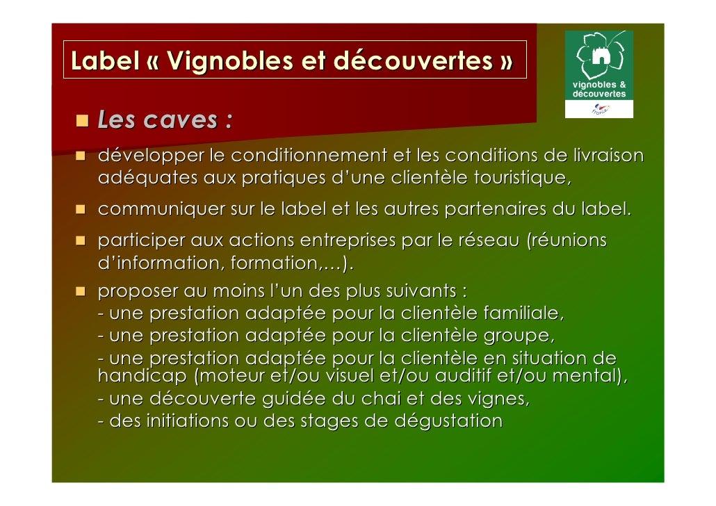 Label « Vignobles et découvertes »  Les caves :  développer le conditionnement et les conditions de livraison  adéquates a...