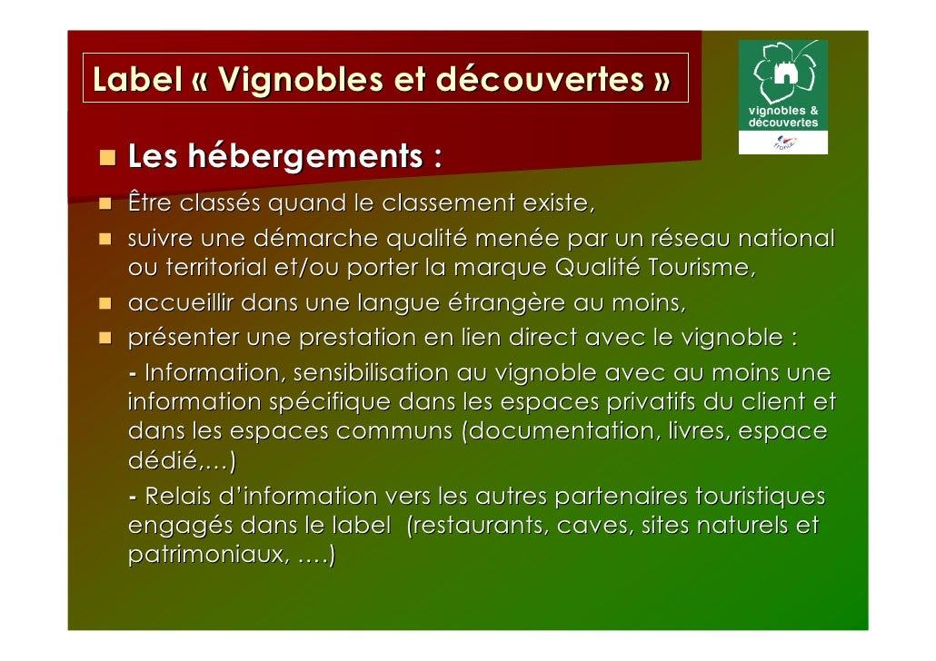 Label « Vignobles et découvertes »  Les hébergements :  Être classés quand le classement existe,  suivre une démarche qual...