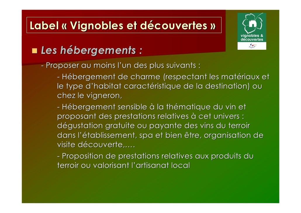 Label « Vignobles et découvertes »  Les hébergements :  - Proposer au moins l'un des plus suivants :       - Hébergement d...