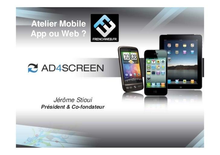 Atelier MobileApp ou Web ?      Jérôme Stioui  Président & Co-fondateur
