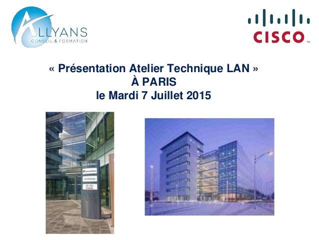 « Présentation Atelier Technique LAN » À PARIS le Mardi 7 Juillet 2015