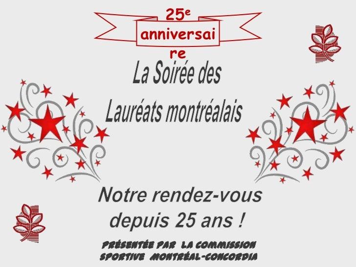 La Soirée des <br />Lauréats montréalais<br />Notre rendez-vous<br />depuis 25 ans !<br />Présentée par  la Commission spo...