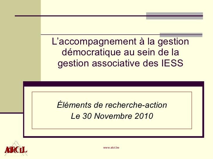 L'accompagnement à la gestion démocratique au sein de la gestion associative des IESS Éléments de recherche-action Le 30 N...