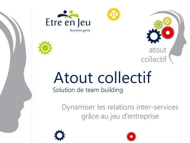 Atout collectif Dynamiser les relations inter-services grâce au jeu d'entreprise Solution de team building