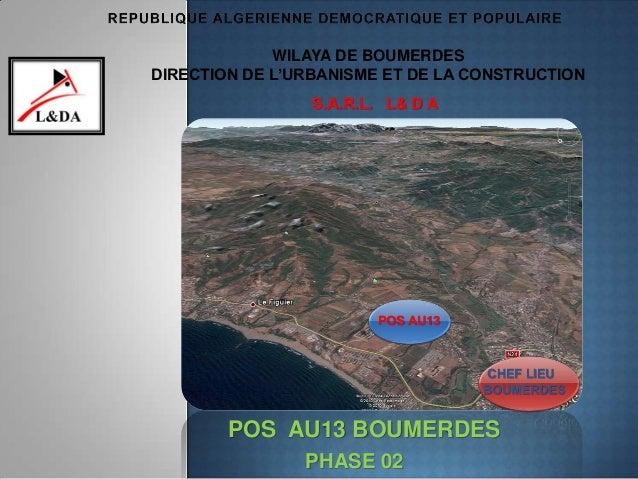 POS AU13 BOUMERDES WILAYA DE BOUMERDES DIRECTION DE L'URBANISME ET DE LA CONSTRUCTION PHASE 02 CHEF LIEU BOUMERDES POS AU1...