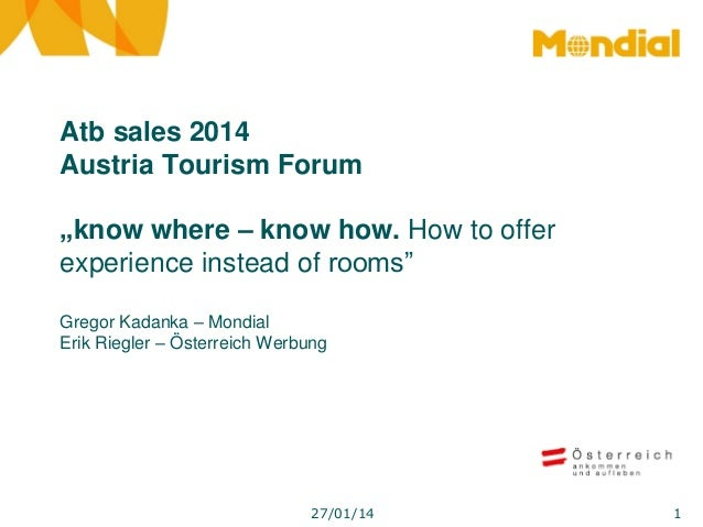 "Atb sales 2014 Austria Tourism Forum ""know where – know how. How to offer experience instead of rooms"" Gregor Kadanka – Mo..."
