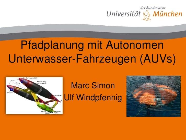 Pfadplanung mit AutonomenUnterwasser-Fahrzeugen (AUVs)                     Titel:           Marc Simon                   R...