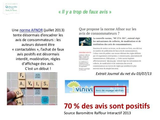 « Il y a trop de faux avis » Une norme AFNOR (juillet 2013) tente désormais d'encadrer les avis de consommateurs : les aut...
