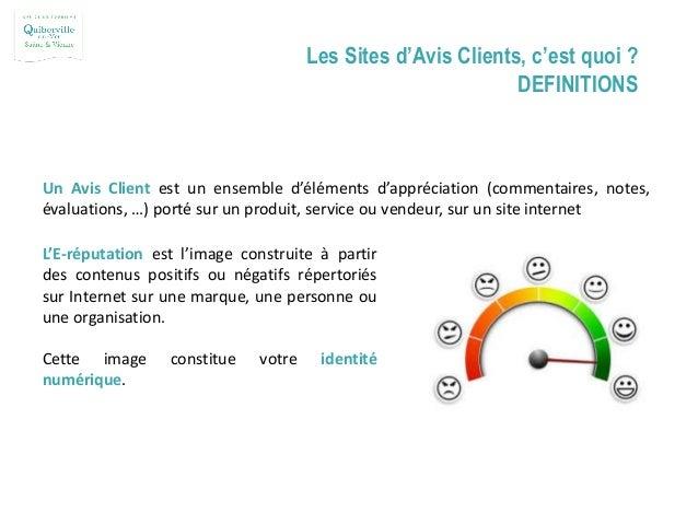 Les Sites d'Avis Clients, c'est quoi ? DEFINITIONS Un Avis Client est un ensemble d'éléments d'appréciation (commentaires,...