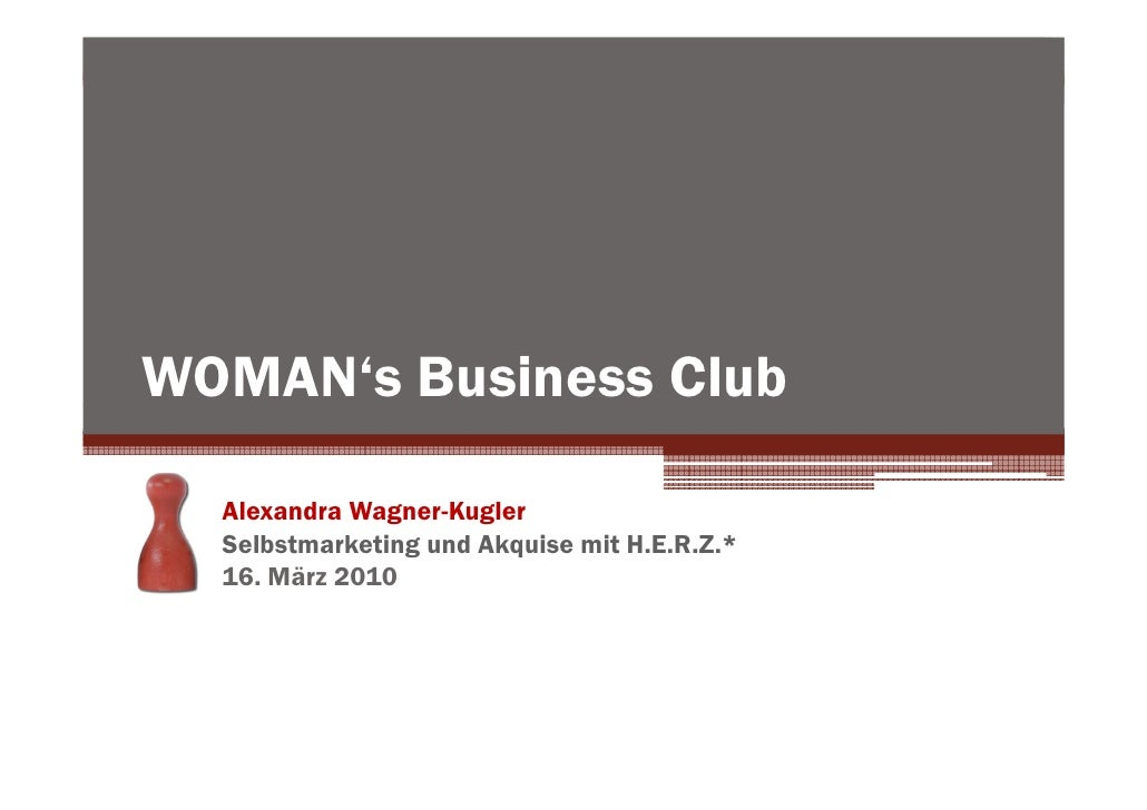 WOMAN's Business Club    Alexandra Wagner-Kugler   Selbstmarketing und Akquise mit H.E.R.Z.*   16. März 2010