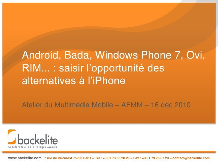 Android, Bada, Windows Phone 7, Ovi,        RIM... : saisir l'opportunité des        alternatives à l'iPhone        Atelie...