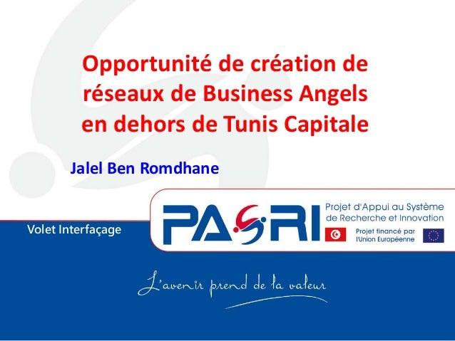 Volet Interfaçage Opportunité de création de réseaux de Business Angels en dehors de Tunis Capitale Jalel Ben Romdhane