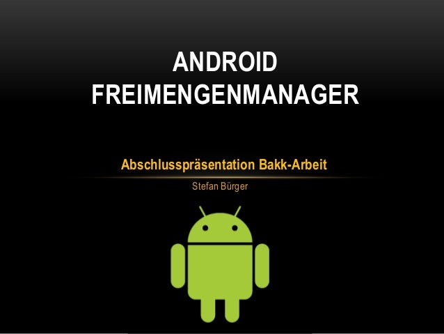 ANDROID FREIMENGENMANAGER Abschlusspräsentation Bakk-Arbeit Stefan Bürger
