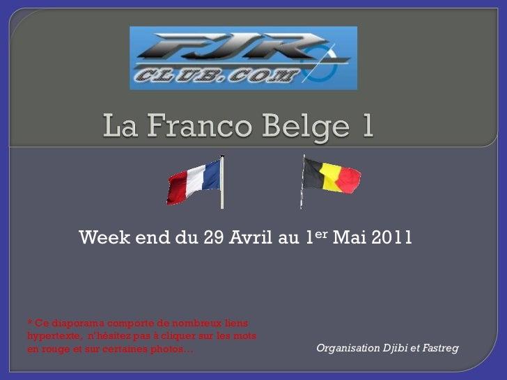 Week end du 29 Avril au 1er Mai 2011* Ce diaporama comporte de nombreux lienshypertexte, n'hésitez pas à cliquer sur les m...
