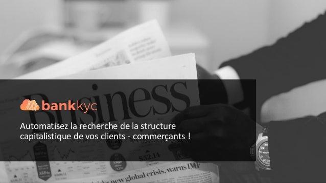 Automatisez la recherche de la structure capitalistique de vos clients - commerçants !