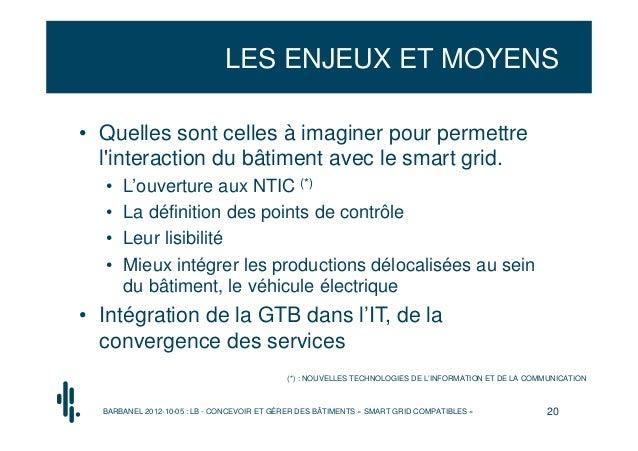 LES ENJEUX ET MOYENS• Quelles sont celles à imaginer pour permettre  linteraction du bâtiment avec le smart grid.  •   L'o...