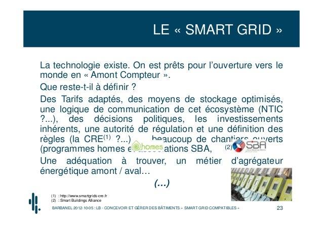 LE « SMART GRID »La technologie existe. On est prêts pour l'ouverture vers lemonde en « Amont Compteur ».Que reste-t-il à ...
