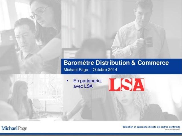 •En partenariat avec LSA  Baromètre Distribution & Commerce  Michael Page – Octobre 2014