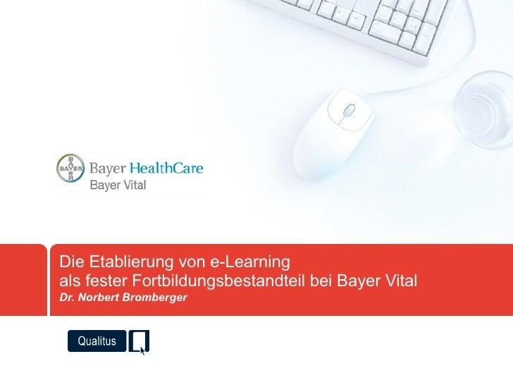 Die Etablierung von e-Learning als fester Fortbildungsbestandteil bei Bayer Vital Dr. Norbert Bromberger
