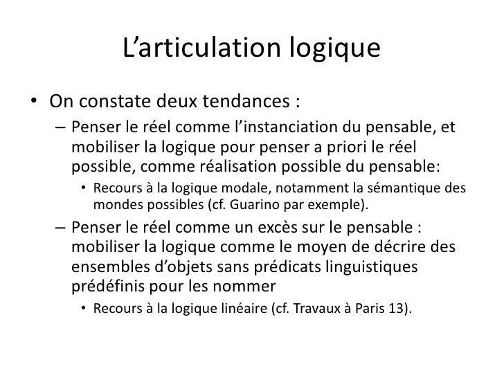 L'articulation logique• On constate deux tendances :  – Penser le réel comme l'instanciation du pensable, et    mobiliser ...