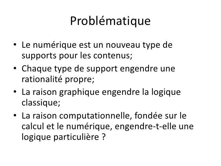 Problématique• Le numérique est un nouveau type de  supports pour les contenus;• Chaque type de support engendre une  rati...