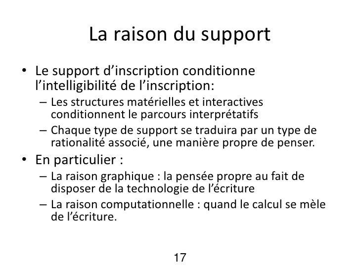 La raison du support• Le support d'inscription conditionne  l'intelligibilité de l'inscription:   – Les structures matérie...