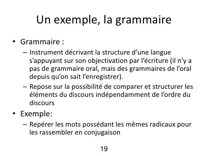 Un exemple, la grammaire• Grammaire :  – Instrument décrivant la structure d'une langue    s'appuyant sur son objectivatio...